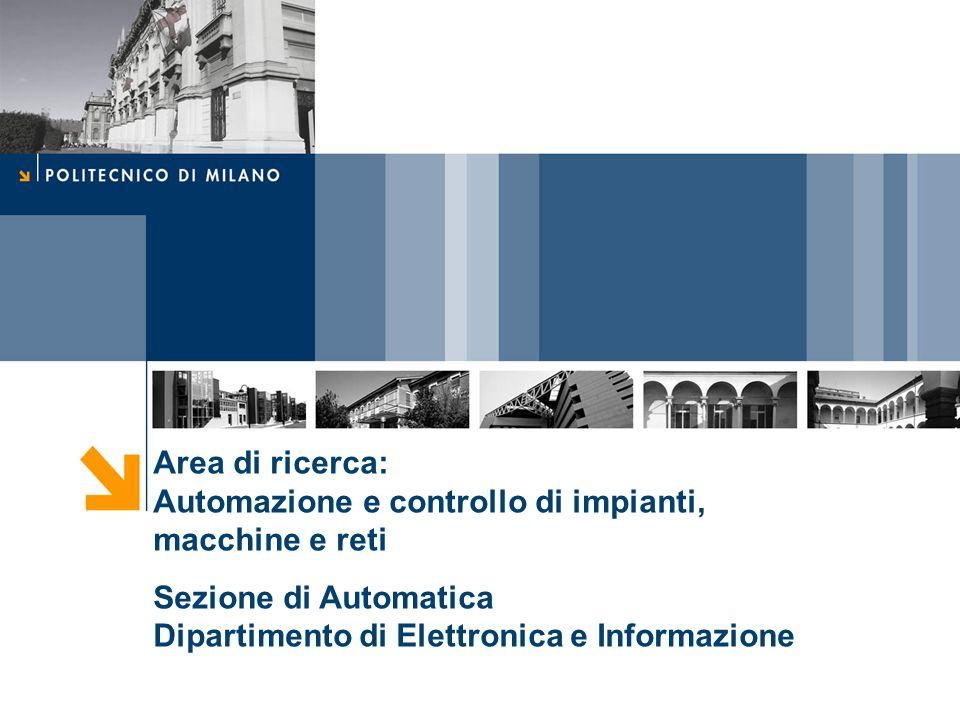 Area di ricerca: Automazione e controllo di impianti, macchine e reti Sezione di Automatica Dipartimento di Elettronica e Informazione