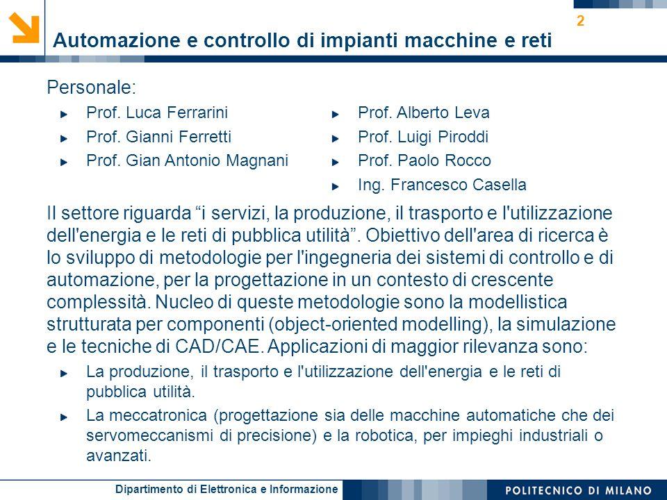 Dipartimento di Elettronica e Informazione 2 Automazione e controllo di impianti macchine e reti Personale: Prof. Luca Ferrarini Prof. Gianni Ferretti