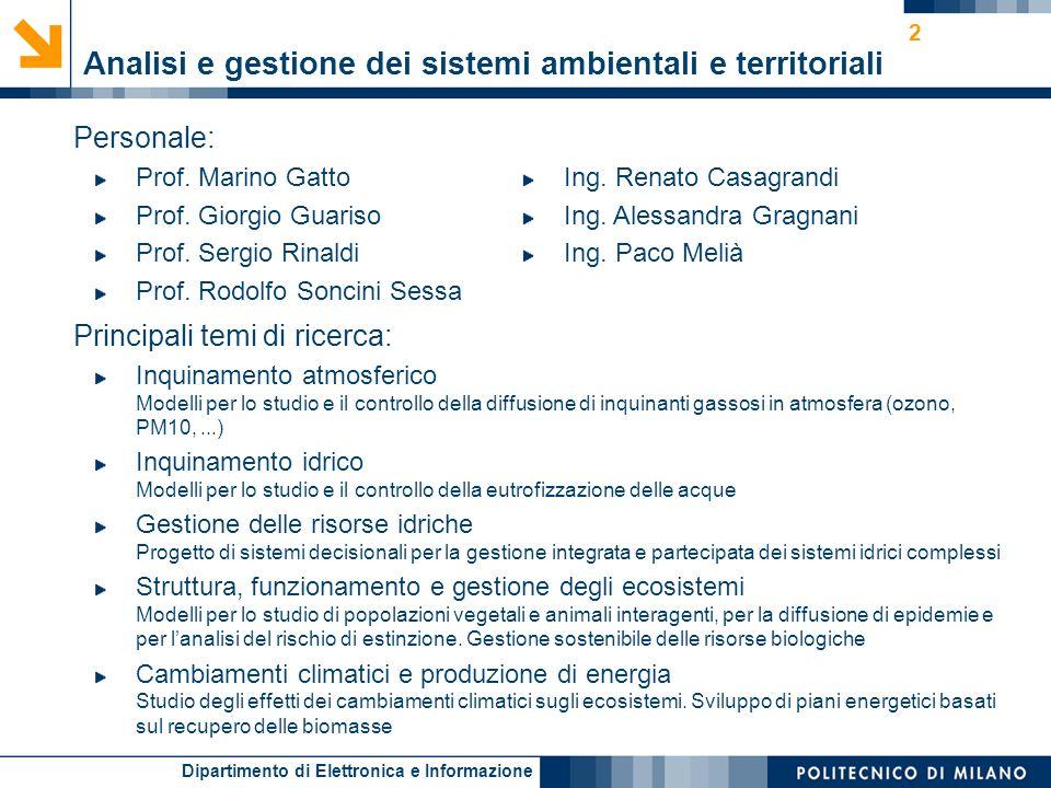 Dipartimento di Elettronica e Informazione 2 Analisi e gestione dei sistemi ambientali e territoriali Personale: Prof. Marino Gatto Prof. Giorgio Guar