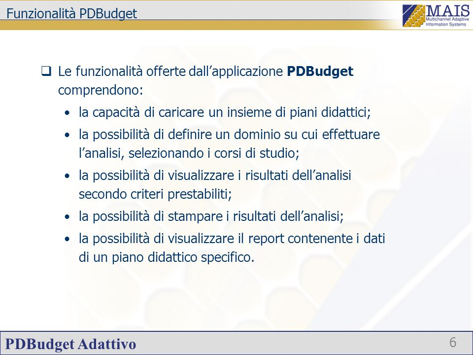 PDBudget Adattivo 6 Funzionalità PDBudget Le funzionalità offerte dallapplicazione PDBudget comprendono: la capacità di caricare un insieme di piani d