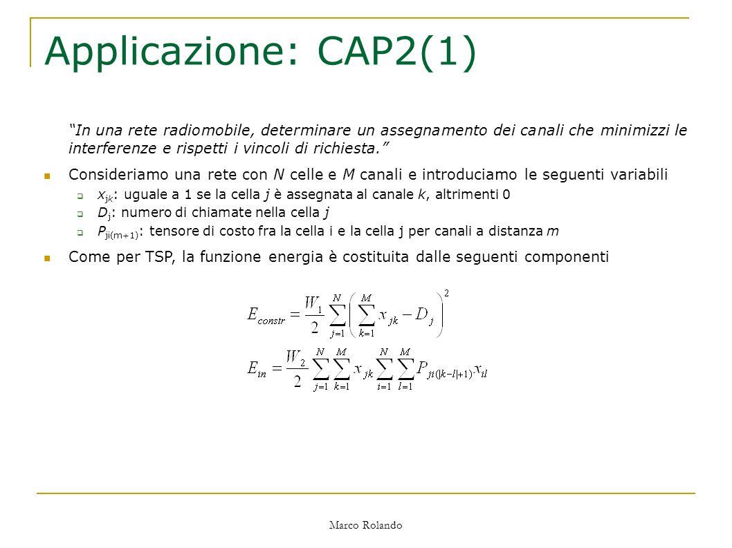 Marco Rolando Applicazione: CAP2(1) In una rete radiomobile, determinare un assegnamento dei canali che minimizzi le interferenze e rispetti i vincoli di richiesta.