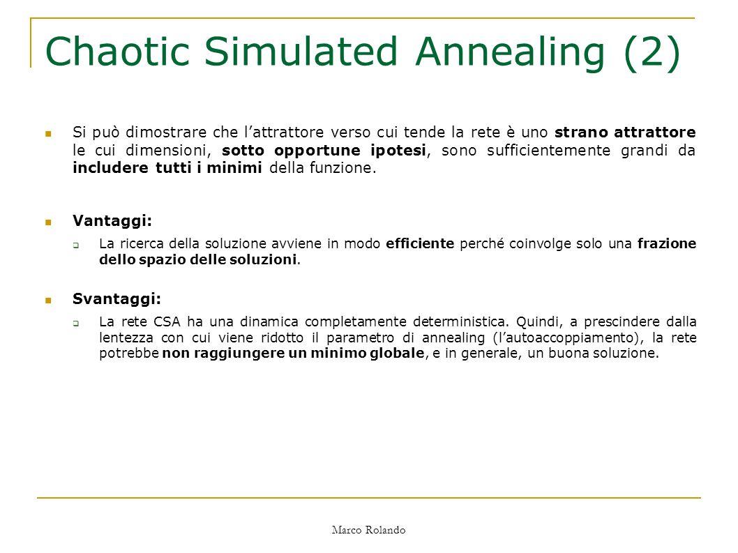 Marco Rolando Si può dimostrare che lattrattore verso cui tende la rete è uno strano attrattore le cui dimensioni, sotto opportune ipotesi, sono sufficientemente grandi da includere tutti i minimi della funzione.