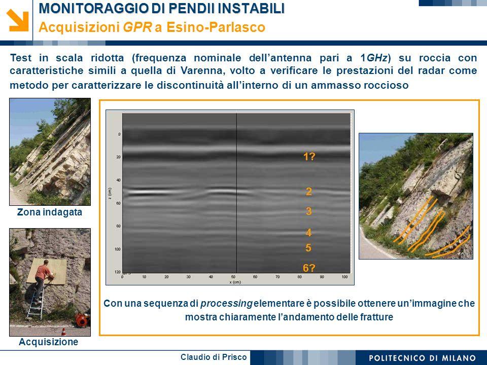 Claudio di Prisco MONITORAGGIO DI PENDII INSTABILI Acquisizioni GPR a Esino-Parlasco Test in scala ridotta (frequenza nominale dellantenna pari a 1GHz