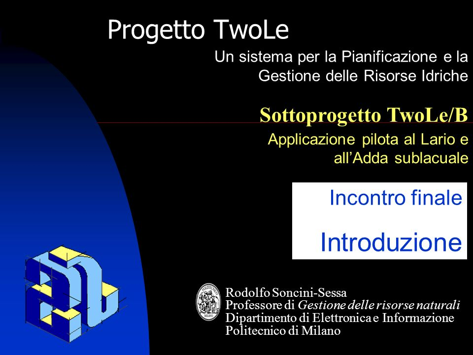 TwoLe 3 TwoLe/B Riunione davvio 06.05.2005 Obiettivo di TwoLe Realizzare un sistema informatico (TwoLe) per il supporto allo sviluppo di Piani di Bacino come richiesto dalla WFD.