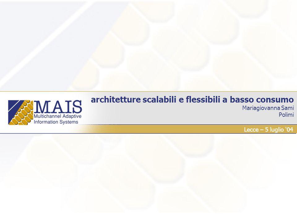 architetture scalabili e flessibili a basso consumo Mariagiovanna Sami Polimi Lecce – 5 luglio 04