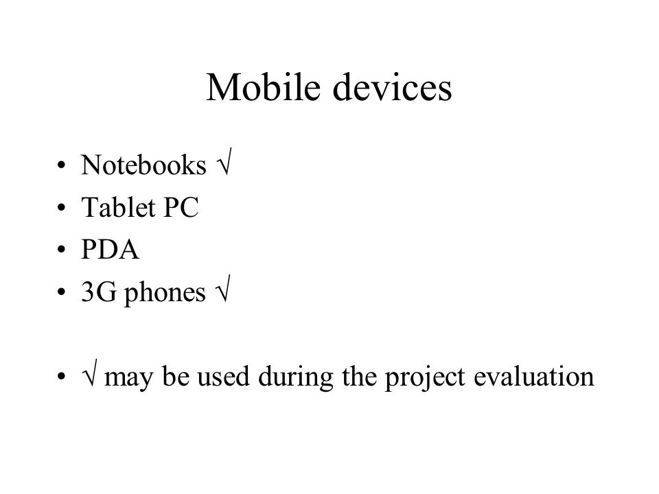 Mobile devices Notebooks Tablet PC PDA 3G phones may be used during the project evaluation