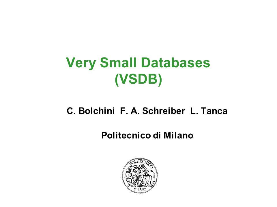 Very Small Databases (VSDB) C. Bolchini F. A. Schreiber L. Tanca Politecnico di Milano