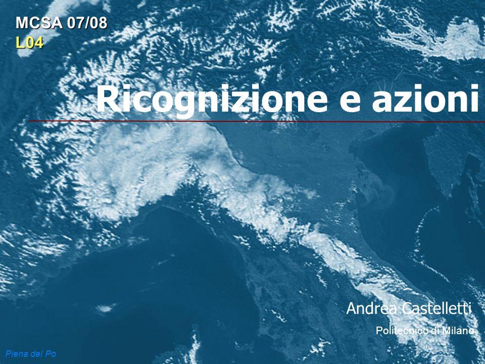 Ricognizione e azioni Andrea Castelletti Politecnico di Milano MCSA 07/08 L04 Piena del Po