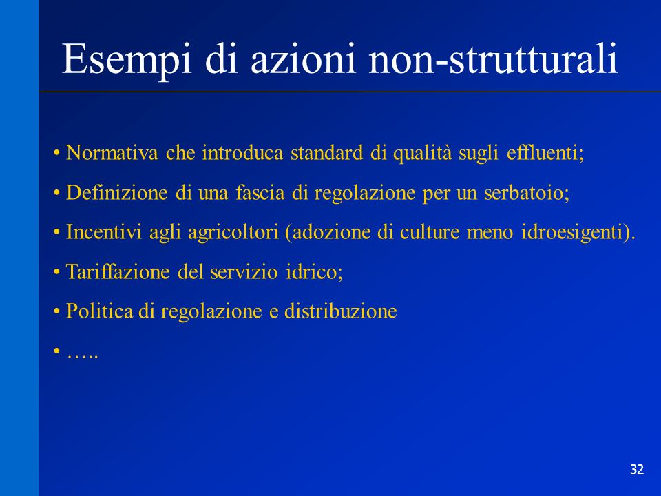 32 Esempi di azioni non-strutturali Normativa che introduca standard di qualità sugli effluenti; Definizione di una fascia di regolazione per un serba