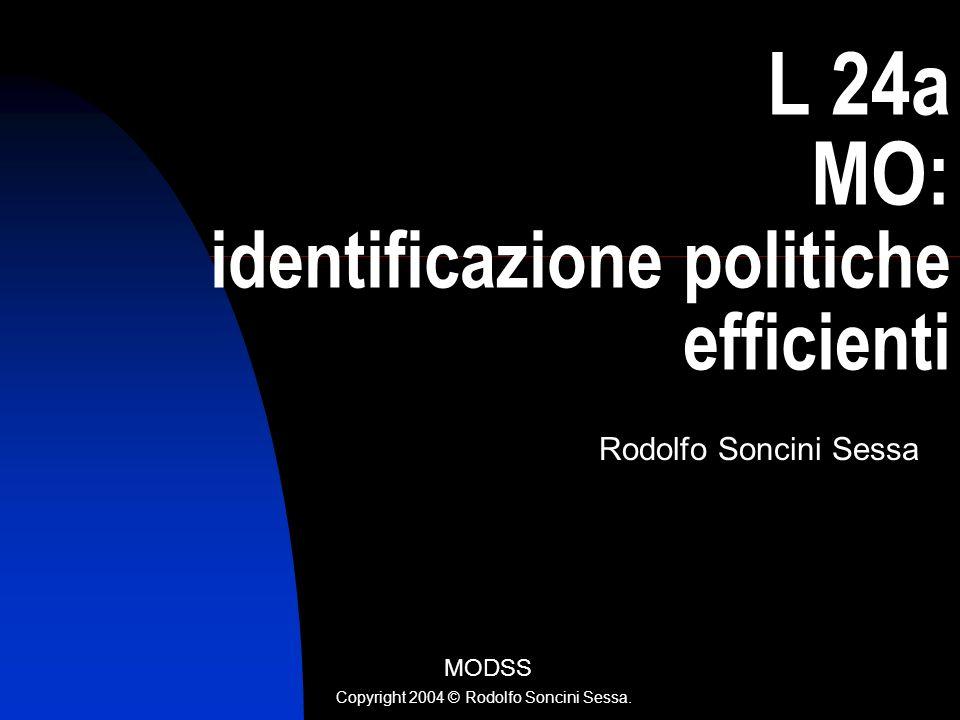 L 24a MO: identificazione politiche efficienti Rodolfo Soncini Sessa MODSS Copyright 2004 © Rodolfo Soncini Sessa.