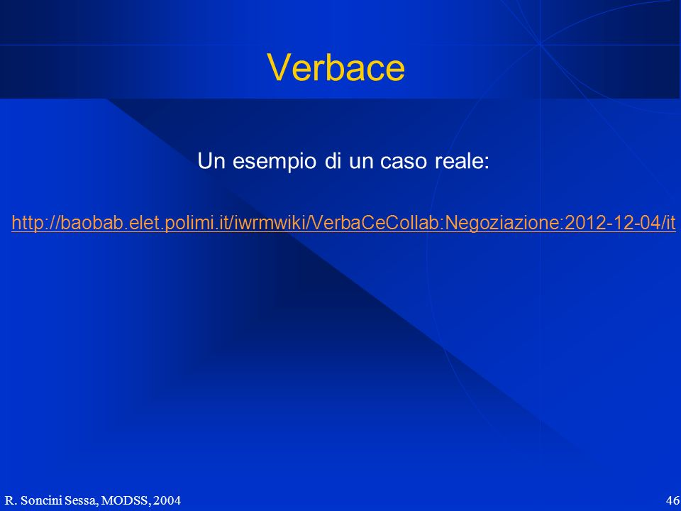 Verbace Un esempio di un caso reale: http://baobab.elet.polimi.it/iwrmwiki/VerbaCeCollab:Negoziazione:2012-12-04/it R.