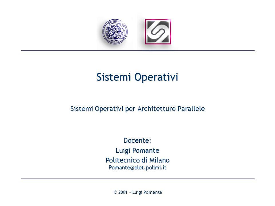 © 2001 - Luigi Pomante Sistemi Operativi Sistemi Operativi per Architetture Parallele Docente: Luigi Pomante Politecnico di Milano Pomante@elet.polimi.it