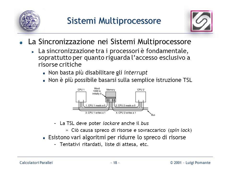 Calcolatori Parallei© 2001 - Luigi Pomante- 18 - Sistemi Multiprocessore La Sincronizzazione nei Sistemi Multiprocessore La sincronizzazione tra i pro