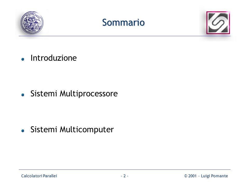 Calcolatori Parallei© 2001 - Luigi Pomante- 2 - Sommario Introduzione Sistemi Multiprocessore Sistemi Multicomputer