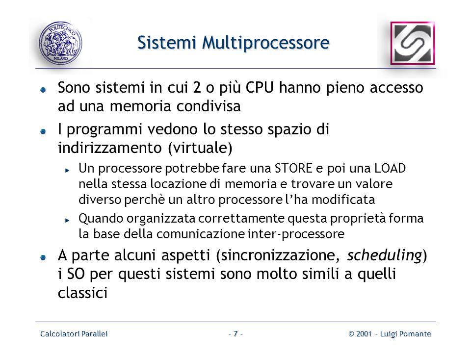 Calcolatori Parallei© 2001 - Luigi Pomante- 7 - Sistemi Multiprocessore Sono sistemi in cui 2 o più CPU hanno pieno accesso ad una memoria condivisa I