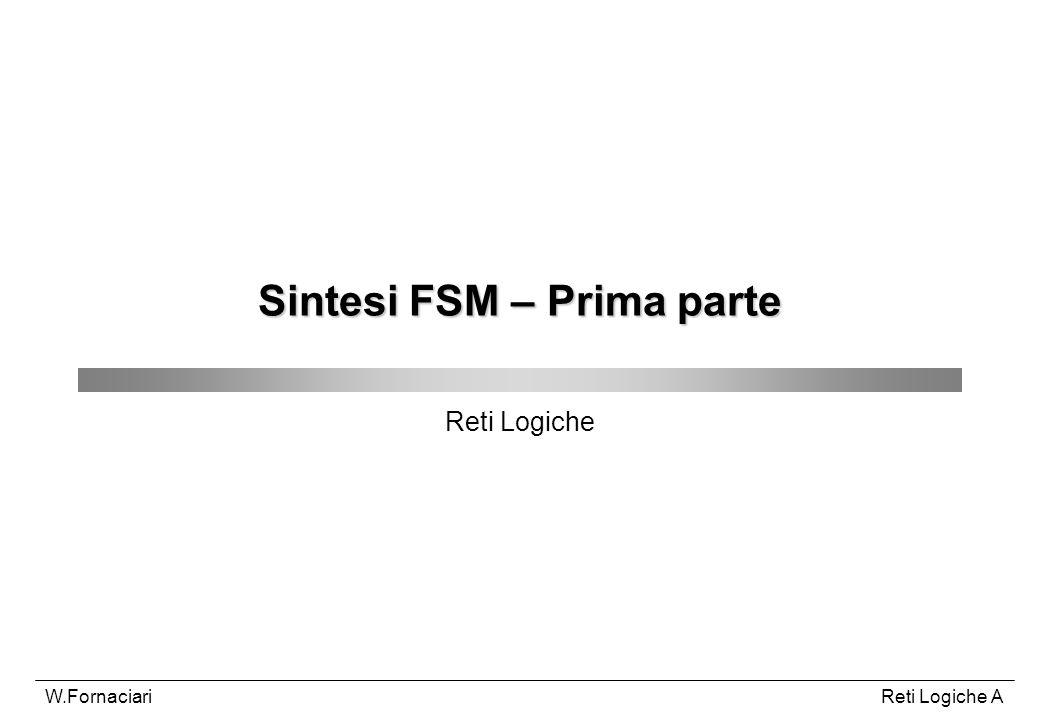 Reti Logiche AW.Fornaciari Sintesi FSM – Prima parte Reti Logiche