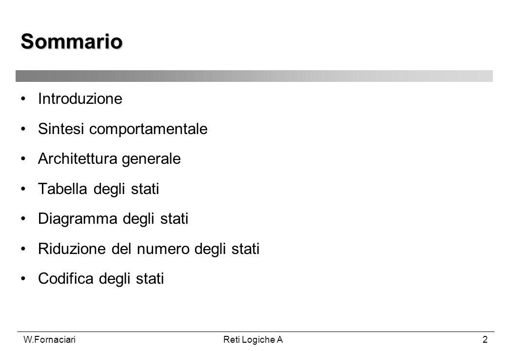 W.FornaciariReti Logiche A2 Sommario Introduzione Sintesi comportamentale Architettura generale Tabella degli stati Diagramma degli stati Riduzione de