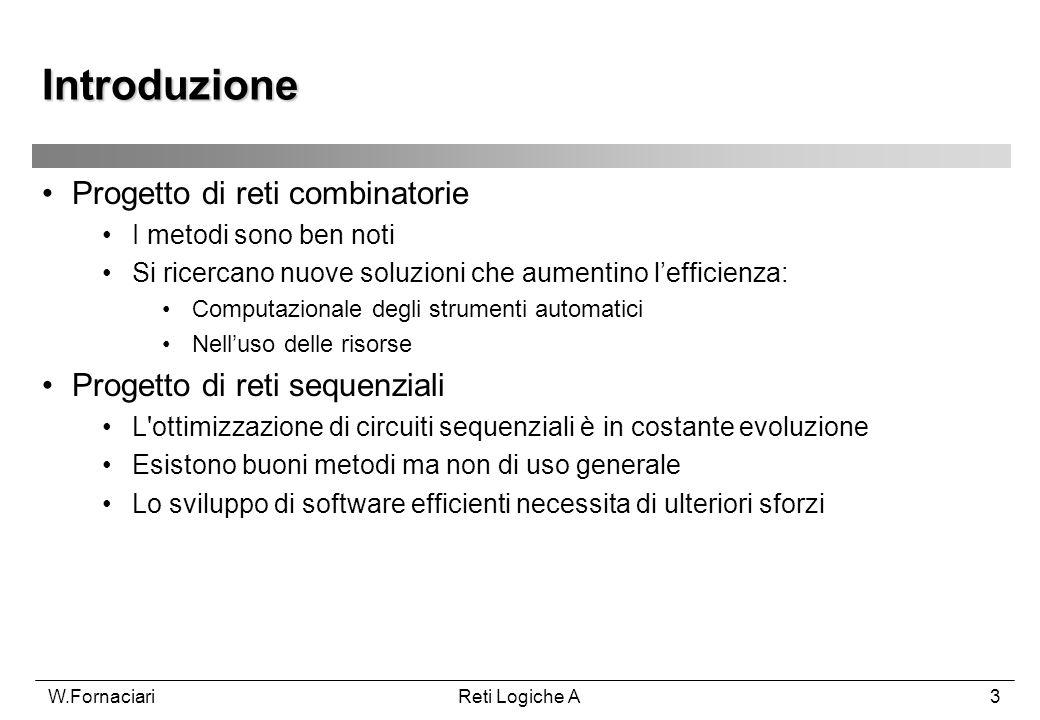W.FornaciariReti Logiche A3 Progetto di reti combinatorie I metodi sono ben noti Si ricercano nuove soluzioni che aumentino lefficienza: Computazional