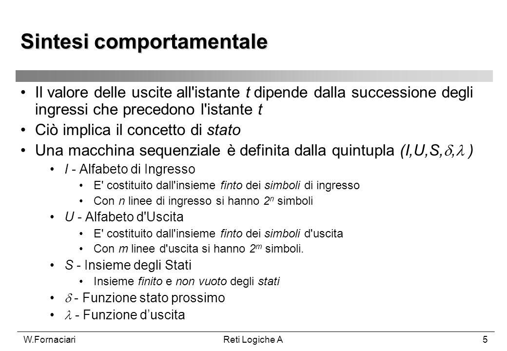 W.FornaciariReti Logiche A5 Il valore delle uscite all'istante t dipende dalla successione degli ingressi che precedono l'istante t Ciò implica il con