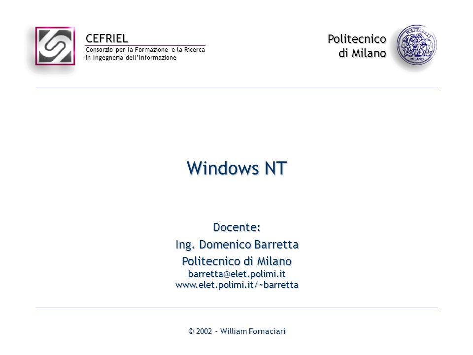 Windows NT© 2002 - William Fornaciari- 62 - NTFS Supportato a partire da Windows 2000 E un filesystem che usa 64 bit per indirizzare i cluster Limite imposto da Windows 2000: la massima dimensione di un disco equivale a quella che avrei con uno spazio di indirizzamento a 32 bit (128 TB) La dimensione del cluster dipende dalla dimensione del disco (come per tutti i filesystem) E robusto rispetto a crash di sistema o spegnimenti accidentali Ha caratteristiche di sicurezza