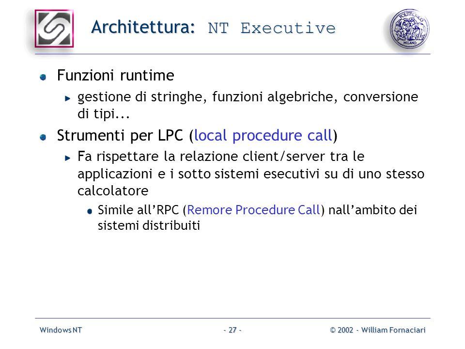 Windows NT© 2002 - William Fornaciari- 27 - Architettura: NT Executive Funzioni runtime gestione di stringhe, funzioni algebriche, conversione di tipi...