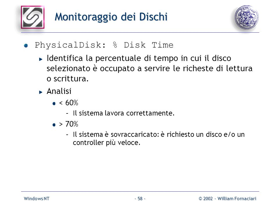 Windows NT© 2002 - William Fornaciari- 58 - Monitoraggio dei Dischi PhysicalDisk: % Disk Time Identifica la percentuale di tempo in cui il disco selez