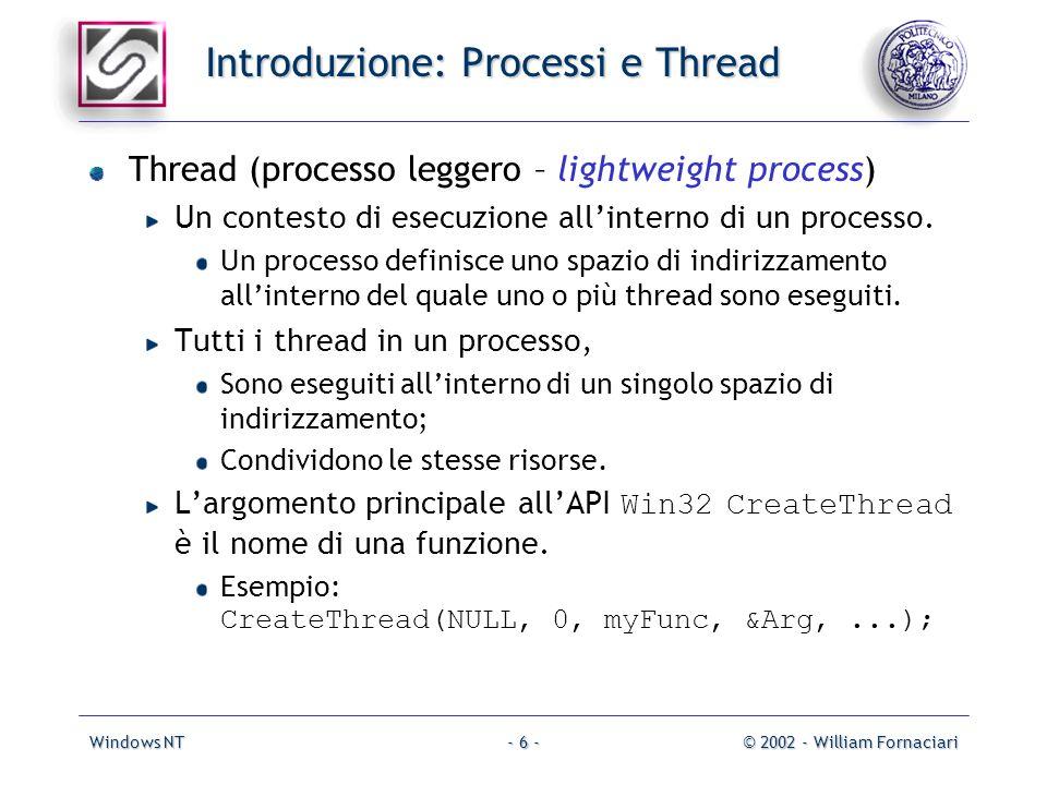 Windows NT© 2002 - William Fornaciari- 7 - Introduzione: Processi e Thread Allavvio ogni processo è composto da un solo thread: quello corrispondente allesecuzione della funzione main.