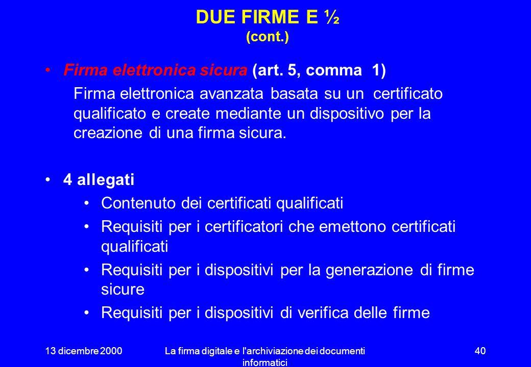 13 dicembre 2000La firma digitale e l archiviazione dei documenti informatici 39 DUE FIRME E ½ Firma elettronica (art.