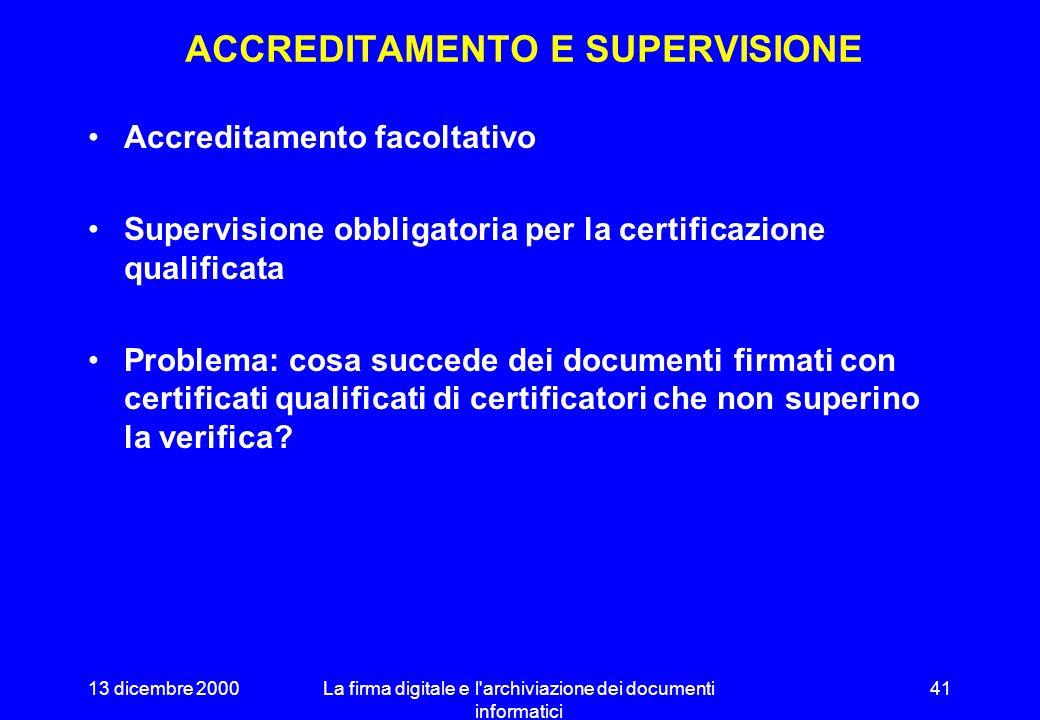 13 dicembre 2000La firma digitale e l archiviazione dei documenti informatici 40 DUE FIRME E ½ (cont.) Firma elettronica sicura (art.