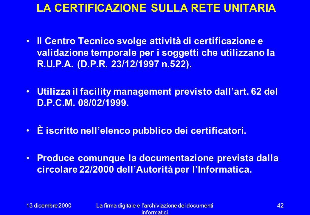13 dicembre 2000La firma digitale e l archiviazione dei documenti informatici 41 ACCREDITAMENTO E SUPERVISIONE Accreditamento facoltativo Supervisione obbligatoria per la certificazione qualificata Problema: cosa succede dei documenti firmati con certificati qualificati di certificatori che non superino la verifica