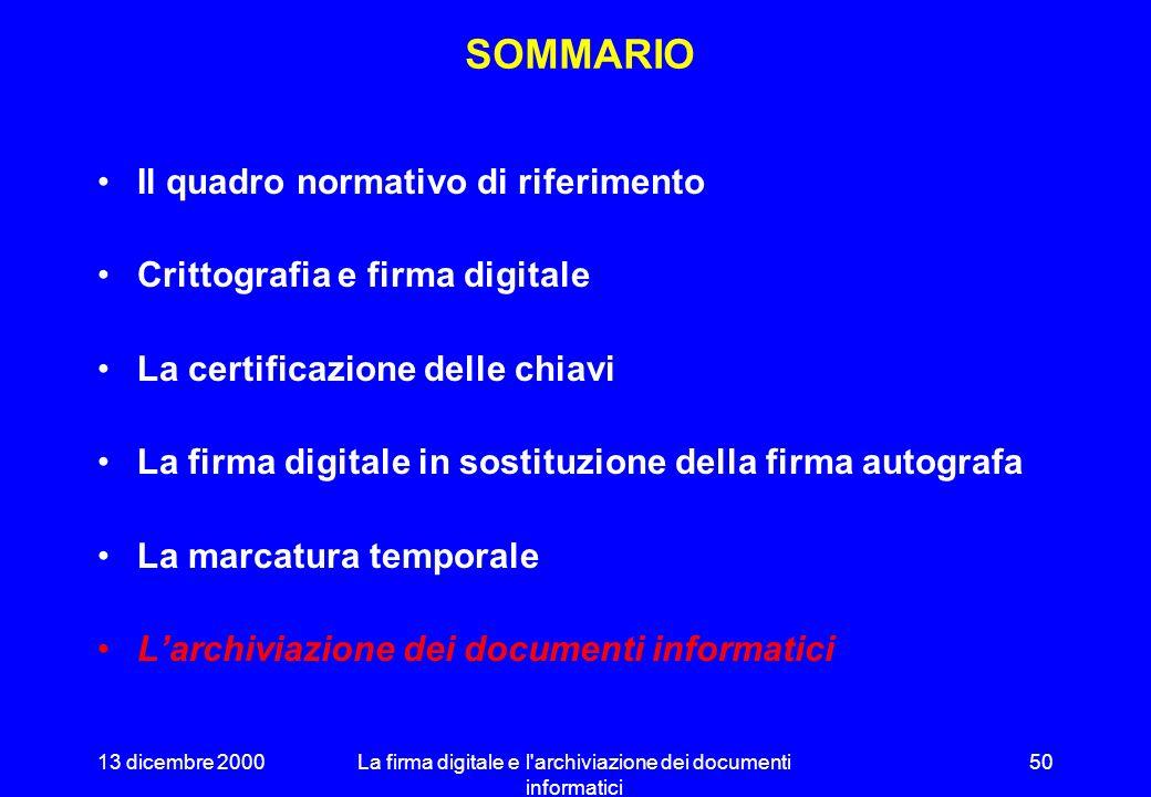 13 dicembre 2000La firma digitale e l'archiviazione dei documenti informatici 49 NECESSITÀ DELLA MARCATURA TEMPORALE Gestione delle scadenze Impossibi