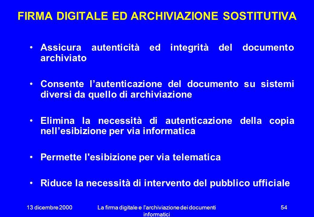 13 dicembre 2000La firma digitale e l'archiviazione dei documenti informatici 53 ELEMENTI CHIAVE Autenticità garantita mediante marcatura temporale ge