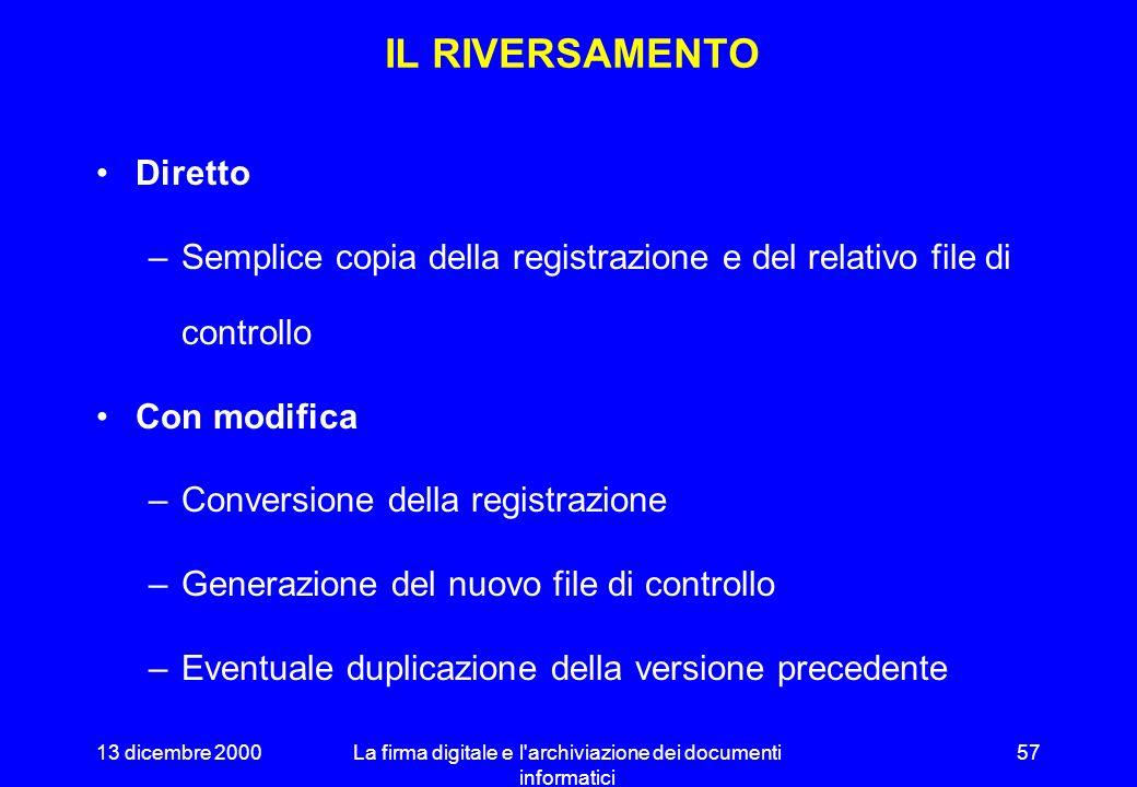13 dicembre 2000La firma digitale e l archiviazione dei documenti informatici 56 LARCHIVIAZIONE Genera da un DOCUMENTO il corrispondente DOCUMENTO REGISTRATO creando per esso una REGISTRAZIONE.