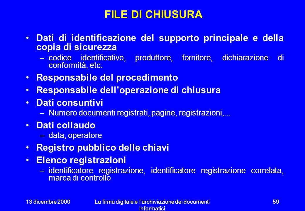 13 dicembre 2000La firma digitale e l'archiviazione dei documenti informatici 58 ISTANZE E VERSIONI ISTANZA 1ISTANZA 2 ISTANZA n (attiva) sostituzione