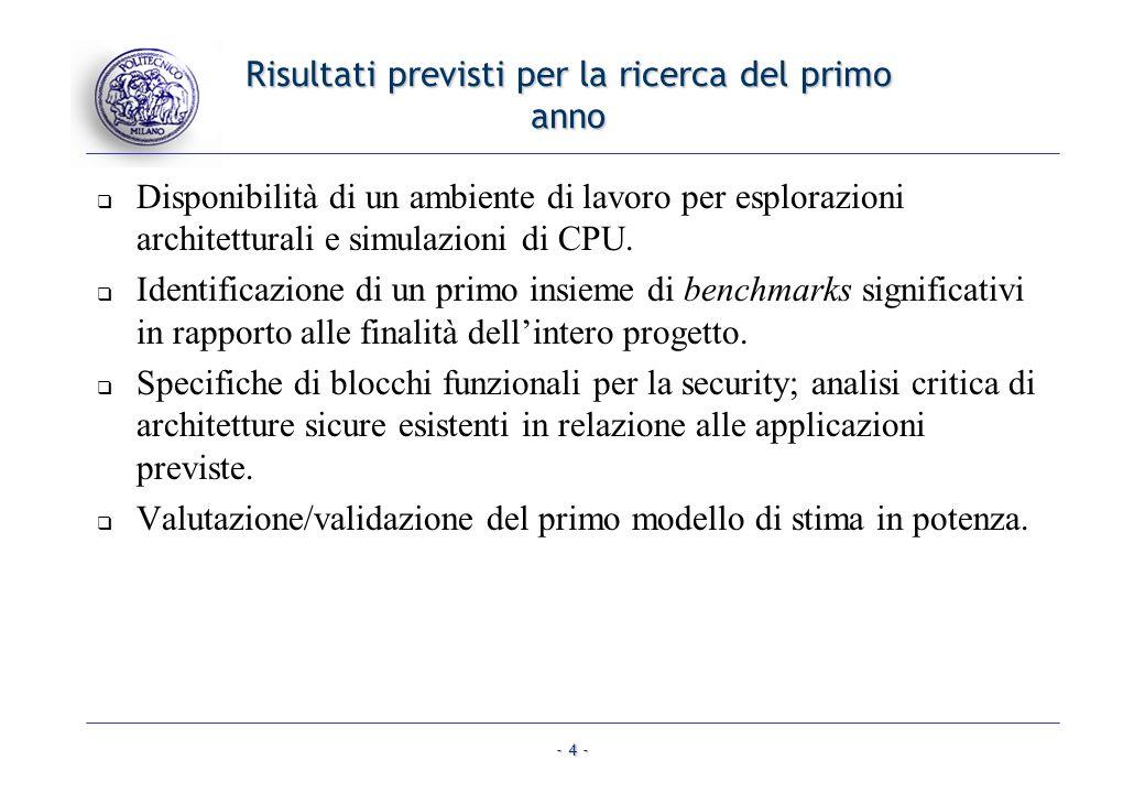 - 4 - Risultati previsti per la ricerca del primo anno Disponibilità di un ambiente di lavoro per esplorazioni architetturali e simulazioni di CPU.