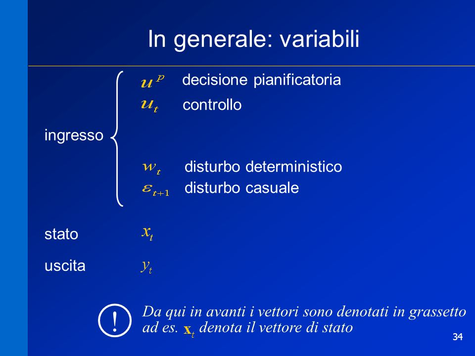 34 In generale: variabili stato controllo decisione pianificatoria disturbo deterministico disturbo casuale Da qui in avanti i vettori sono denotati in grassetto ad es.