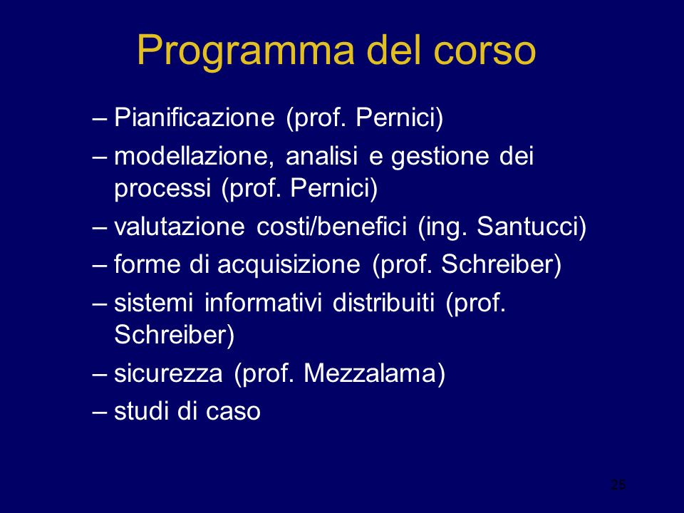 –Pianificazione (prof. Pernici) –modellazione, analisi e gestione dei processi (prof. Pernici) –valutazione costi/benefici (ing. Santucci) –forme di a