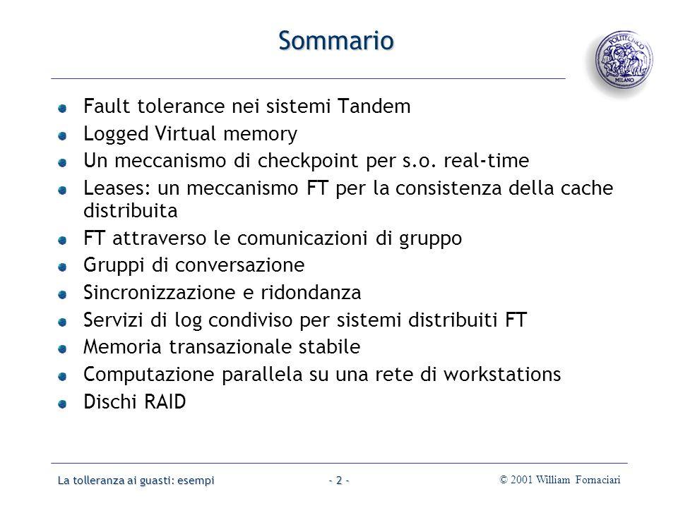 La tolleranza ai guasti: esempi© 2001 William Fornaciari- 13 - FT nei sistemi Tandem Architettura Tandem – Software di sistema File I file possono essere partizionati su più dischi e ogni partizione è duplicata su un mirror.