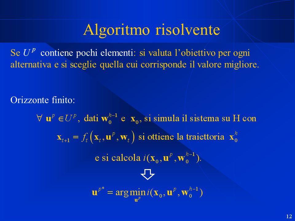 12 Algoritmo risolvente Se U p contiene pochi elementi: si valuta lobiettivo per ogni alternativa e si sceglie quella cui corrisponde il valore migliore.
