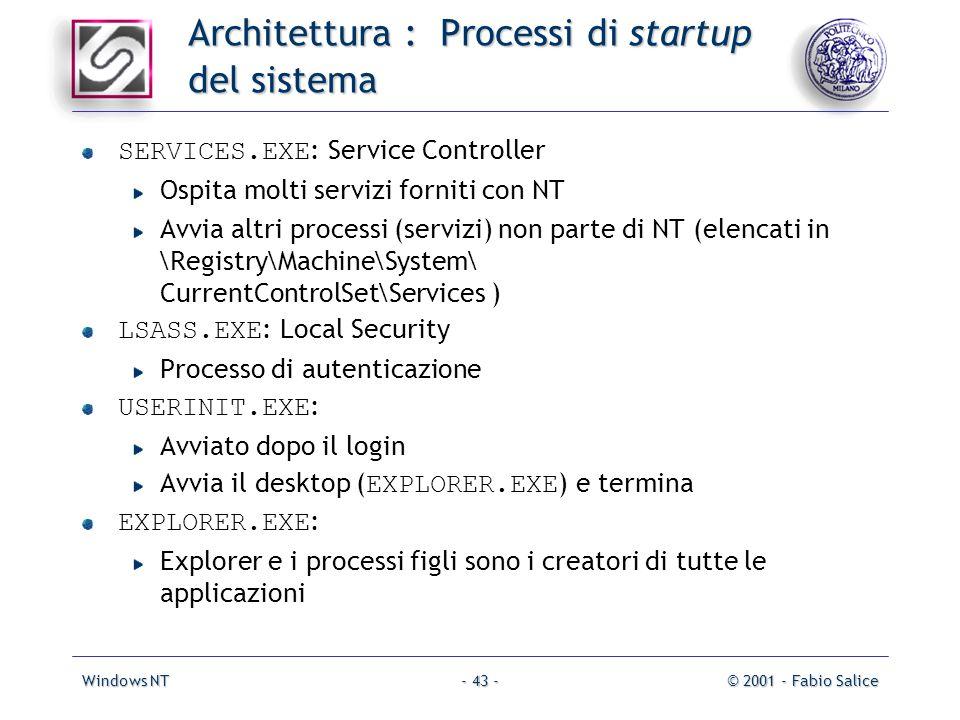 Windows NT© 2001 - Fabio Salice- 43 - Architettura : Processi di startup del sistema SERVICES.EXE : Service Controller Ospita molti servizi forniti co