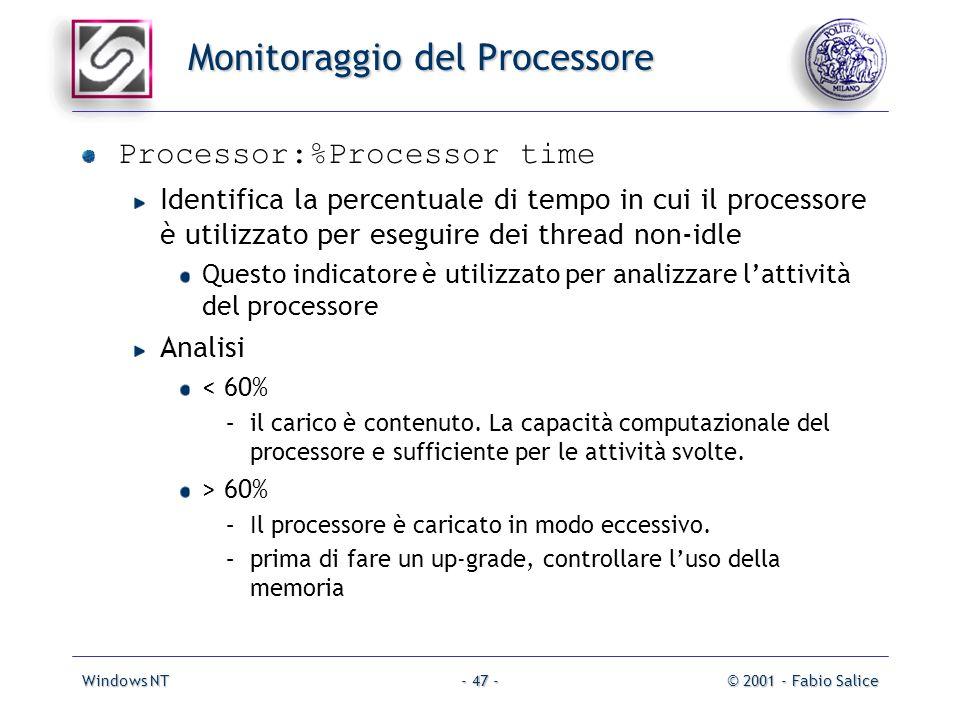 Windows NT© 2001 - Fabio Salice- 47 - Monitoraggio del Processore Processor:%Processor time Identifica la percentuale di tempo in cui il processore è