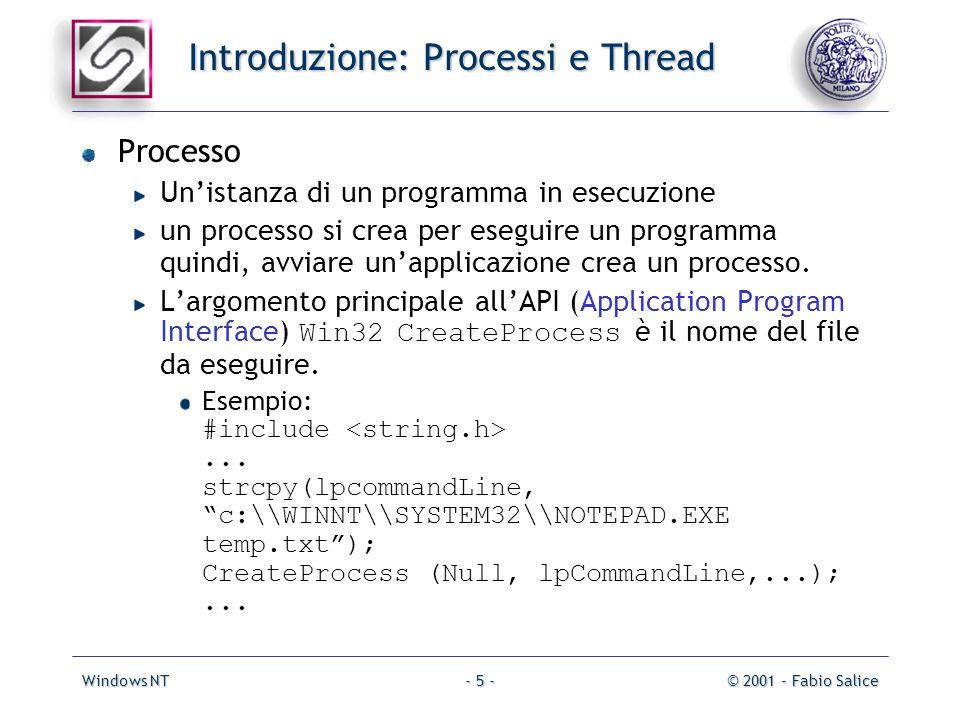 Windows NT© 2001 - Fabio Salice- 5 - Introduzione: Processi e Thread Processo Unistanza di un programma in esecuzione un processo si crea per eseguire un programma quindi, avviare unapplicazione crea un processo.