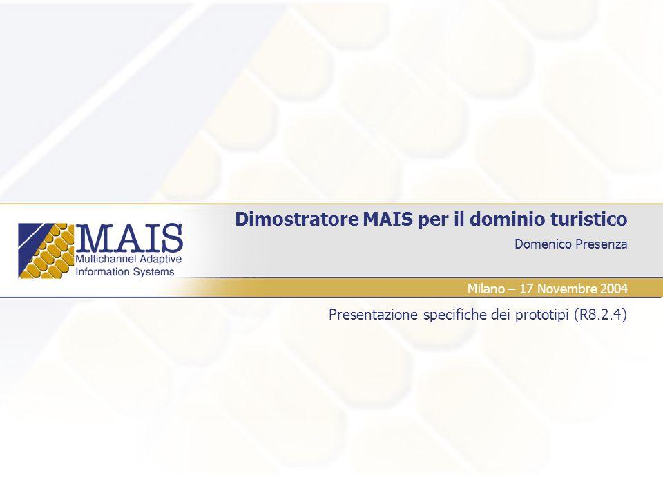 Dimostratore Dominio Turistico 2 Obiettivo della presentazione Specifiche dimostratore MAIS Presentare lo stato dei lavori rispetto al dimostratore MAIS nel dominio turistico.