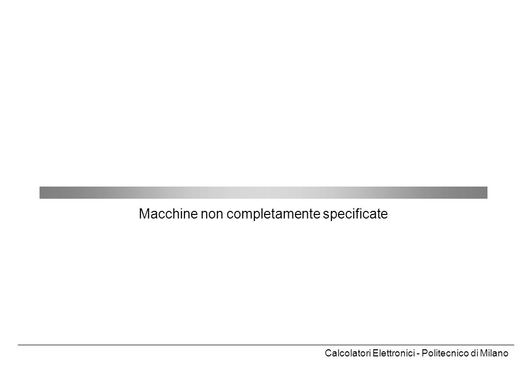 Calcolatori Elettronici - Politecnico di Milano Macchine non completamente specificate