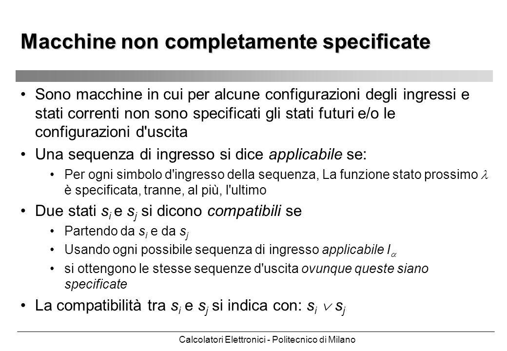 Calcolatori Elettronici - Politecnico di Milano Sono macchine in cui per alcune configurazioni degli ingressi e stati correnti non sono specificati gl