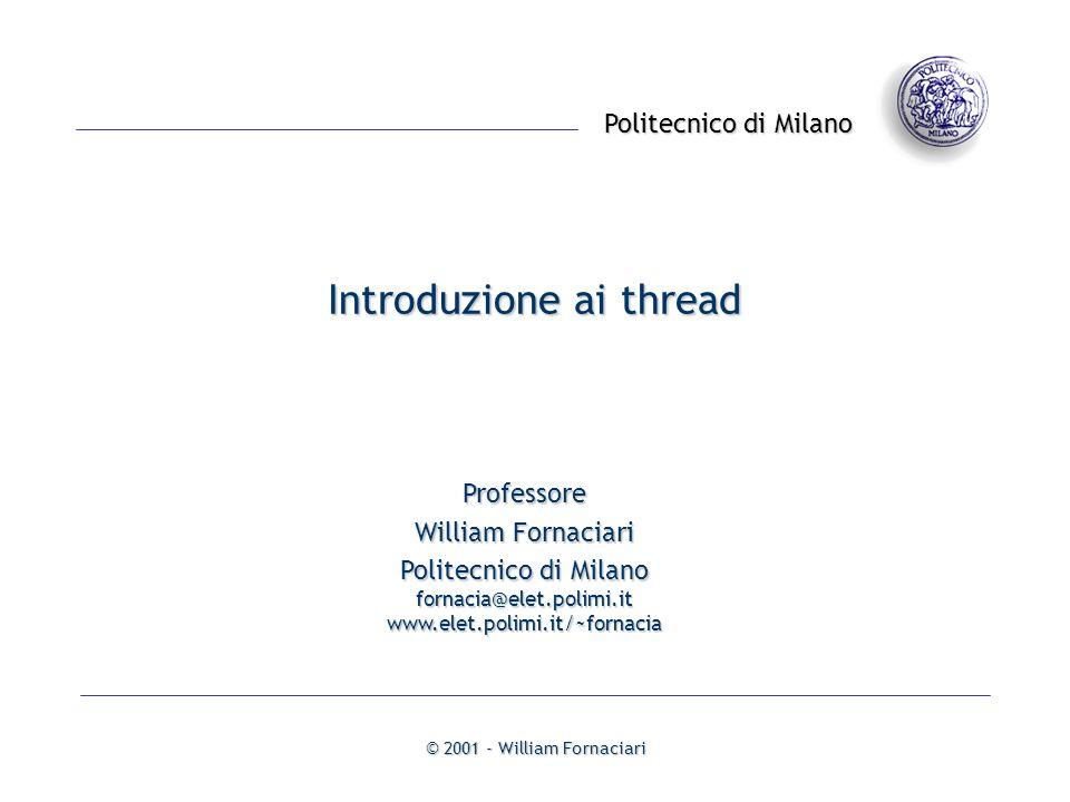 Introduzione ai thread© 2001 - William Fornaciari- 42 - pthread_create() Sintassi int pthread_create(pthread_t *thread, const pthread_attr_t *attr, void *(*startroutine)(void *), void *arg); Effetto crea un thread Parametri un puntatore al thread da creare un puntatore allattributo da utilizzare; se il puntatore è NULL, utilizza gli attributi di default un puntatore alla funzione che il thread deve eseguire; la funzione accetta come parametro un puntatore a void e restituisce un puntatore a void un puntatore al parametro della funzione