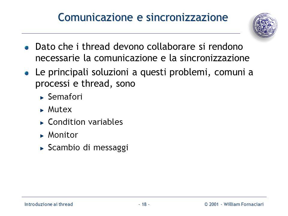Introduzione ai thread© 2001 - William Fornaciari- 18 - Comunicazione e sincronizzazione Dato che i thread devono collaborare si rendono necessarie la