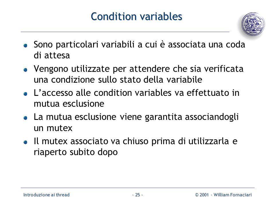 Introduzione ai thread© 2001 - William Fornaciari- 25 - Condition variables Sono particolari variabili a cui è associata una coda di attesa Vengono ut