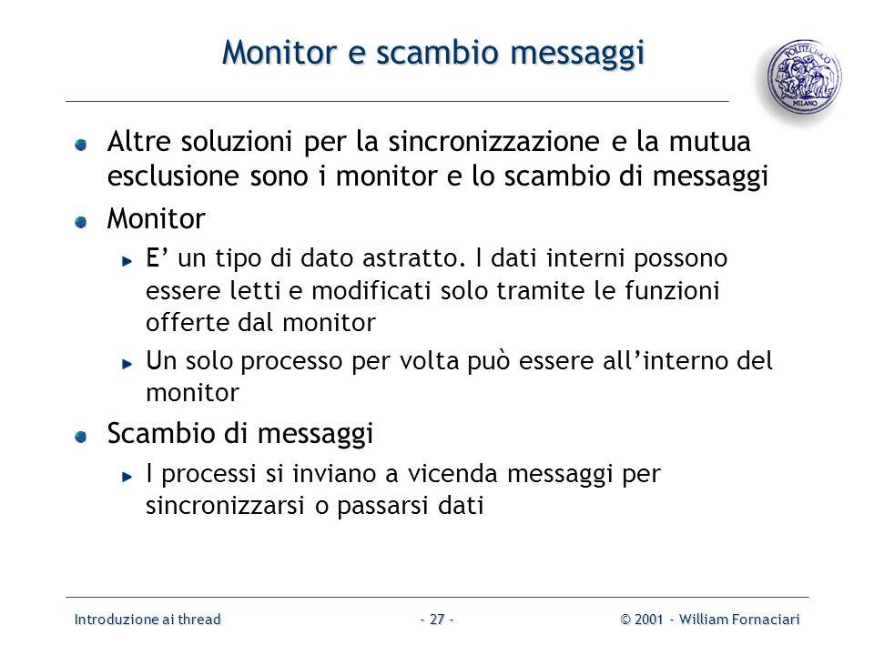 Introduzione ai thread© 2001 - William Fornaciari- 27 - Monitor e scambio messaggi Altre soluzioni per la sincronizzazione e la mutua esclusione sono