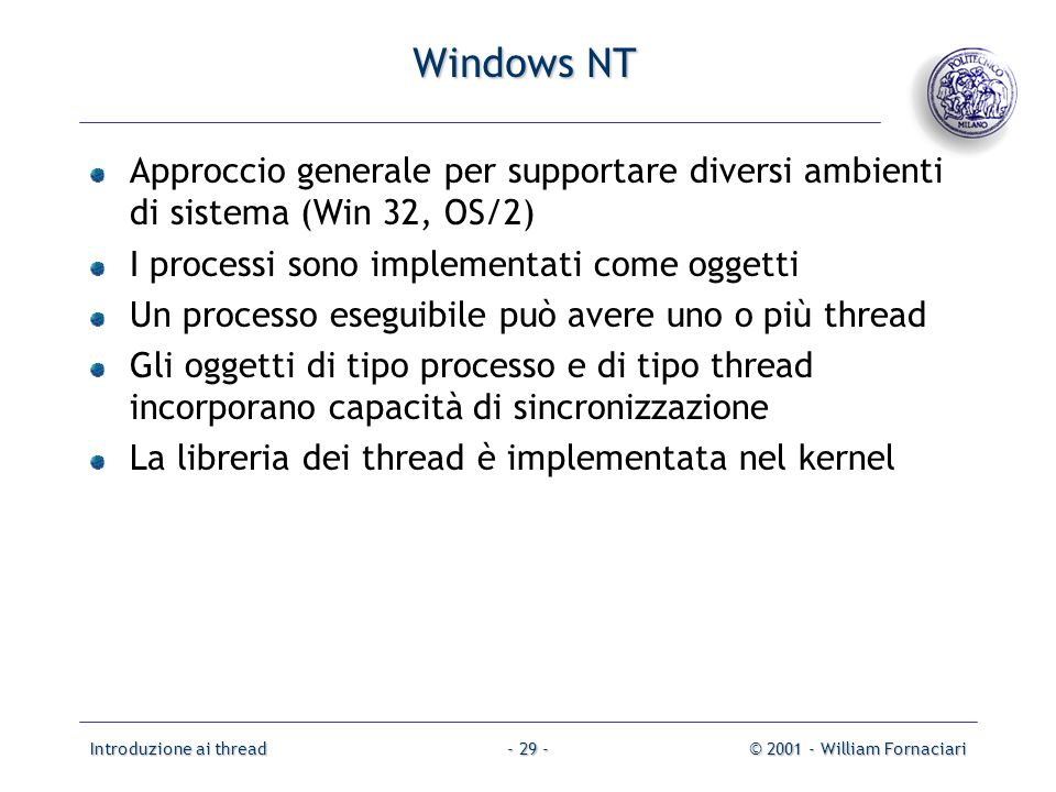 Introduzione ai thread© 2001 - William Fornaciari- 29 - Windows NT Approccio generale per supportare diversi ambienti di sistema (Win 32, OS/2) I proc